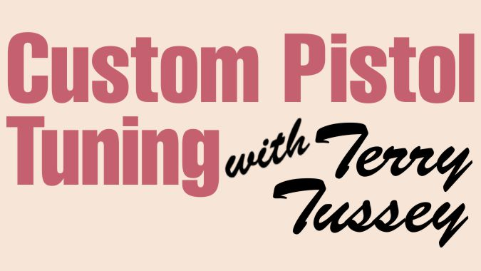 Custom Pistol Tuning with Terry Tussey